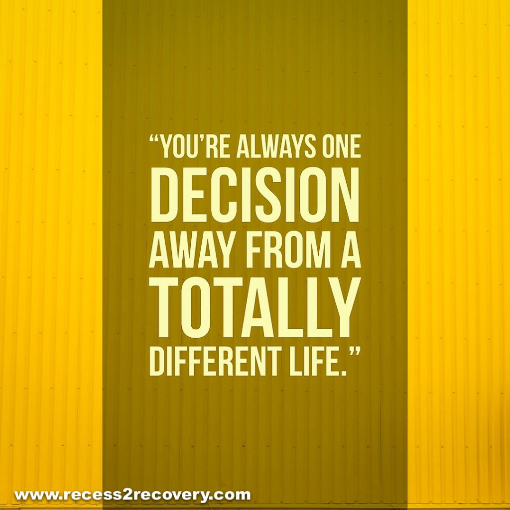 You're always one decision
