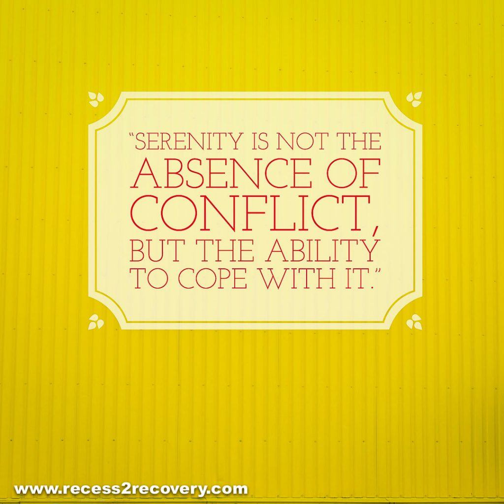 Serenity is not the absence of conflict, but the ability to cope with it.